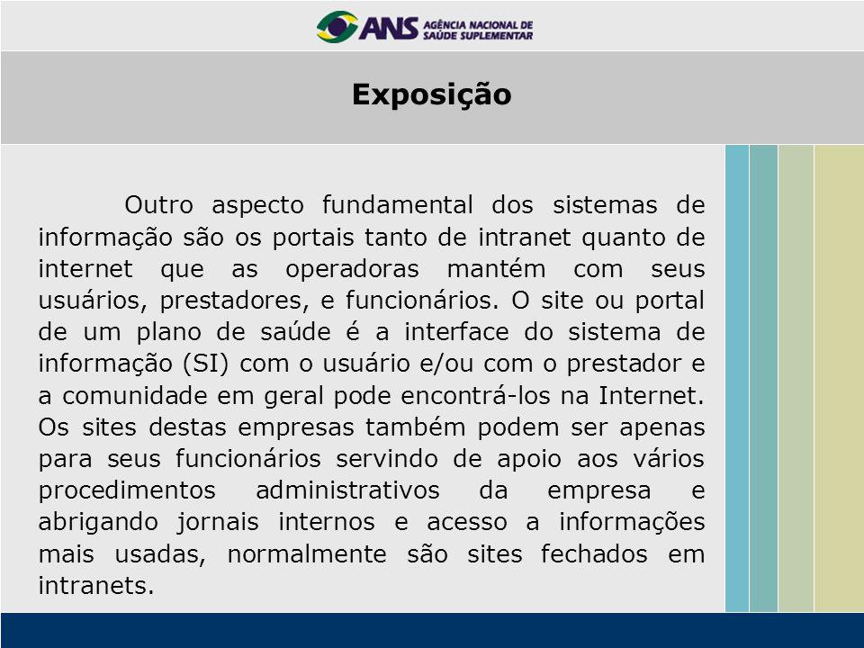Exposição Outro aspecto fundamental dos sistemas de informação são os portais tanto de intranet quanto de internet que as operadoras mantém com seus u
