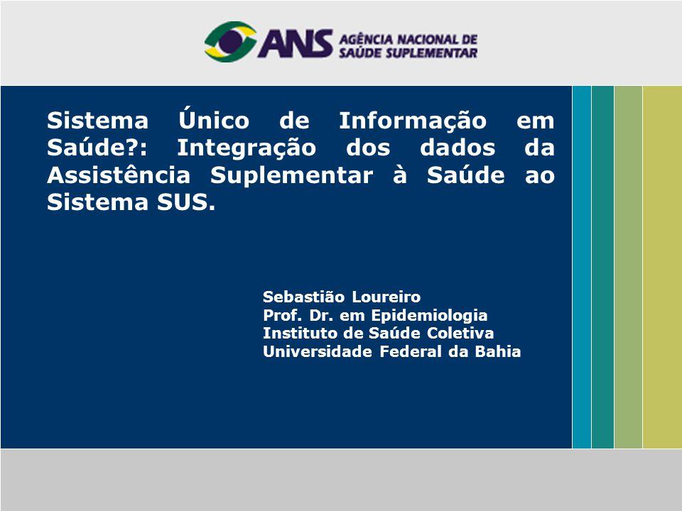 Sistema Único de Informação em Saúde : Integração dos dados da Assistência Suplementar à Saúde ao Sistema SUS.