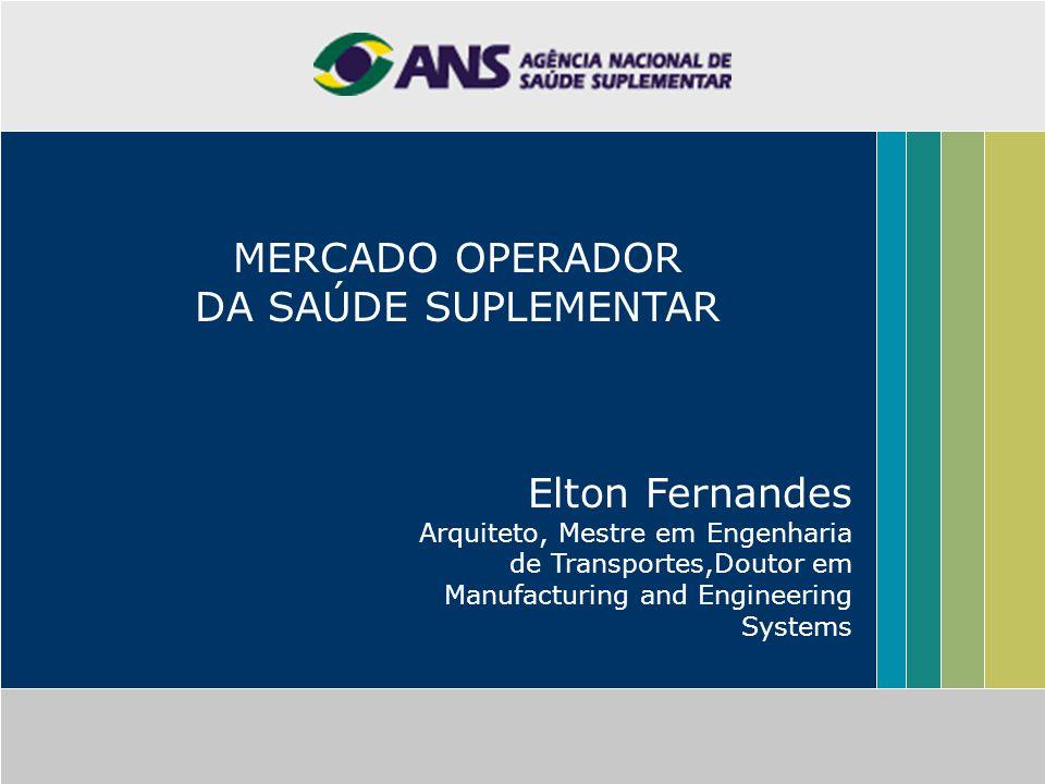 MERCADO OPERADOR DA SAÚDE SUPLEMENTAR Elton Fernandes Arquiteto, Mestre em Engenharia de Transportes,Doutor em Manufacturing and Engineering Systems