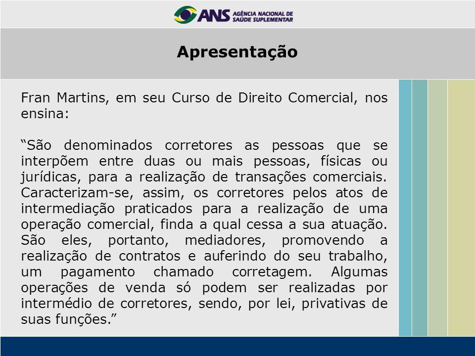 Fran Martins, em seu Curso de Direito Comercial, nos ensina: São denominados corretores as pessoas que se interpõem entre duas ou mais pessoas, físicas ou jurídicas, para a realização de transações comerciais.