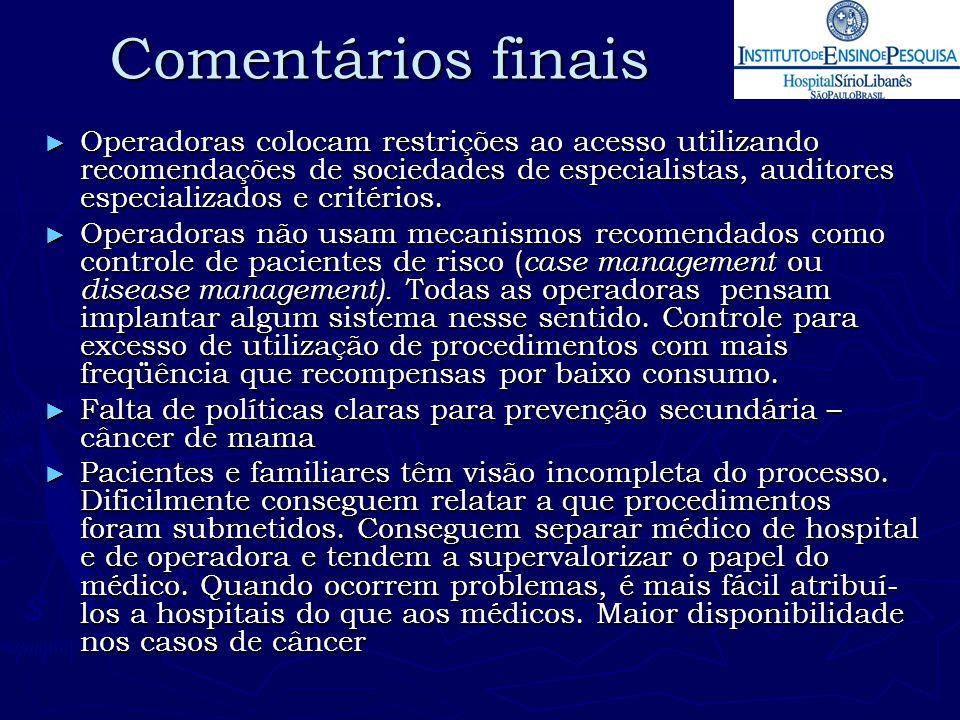 Comentários finais ► Operadoras colocam restrições ao acesso utilizando recomendações de sociedades de especialistas, auditores especializados e crité