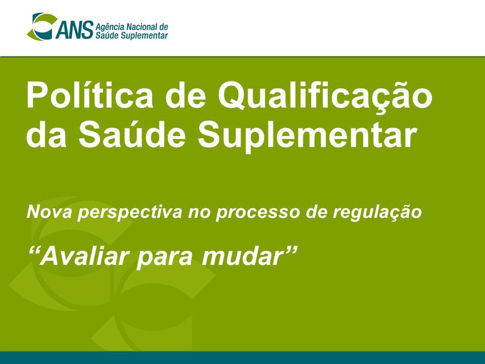 """Política de Qualificação da Saúde Suplementar Nova perspectiva no processo de regulação """"Avaliar para mudar"""""""