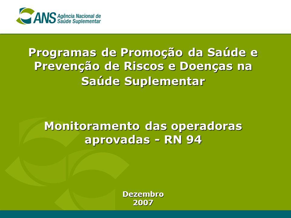 Programas de Promoção da Saúde e Prevenção de Riscos e Doenças na Saúde Suplementar Monitoramento das operadoras aprovadas - RN 94 Dezembro2007