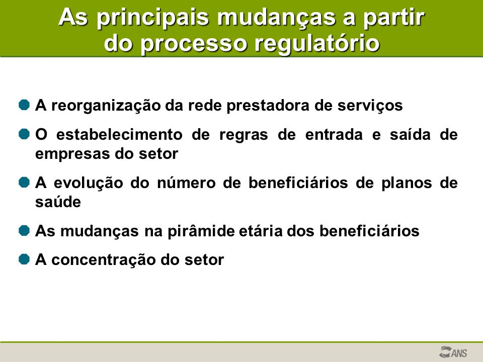 As principais mudanças a partir do processo regulatório  A reorganização da rede prestadora de serviços  O estabelecimento de regras de entrada e sa