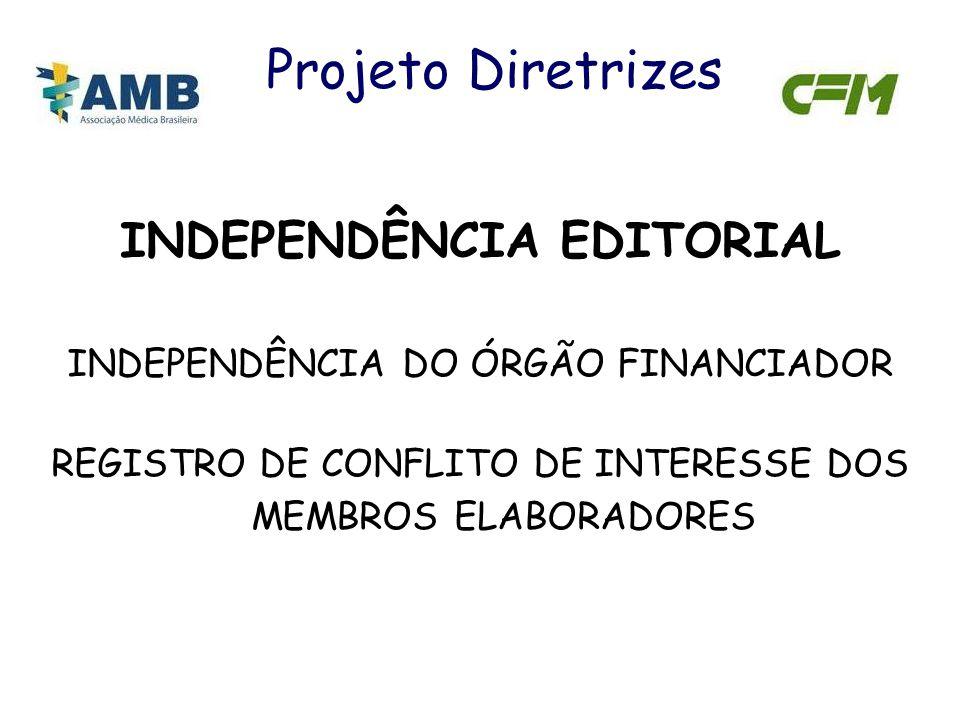 INDEPENDÊNCIA EDITORIAL INDEPENDÊNCIA DO ÓRGÃO FINANCIADOR REGISTRO DE CONFLITO DE INTERESSE DOS MEMBROS ELABORADORES Projeto Diretrizes