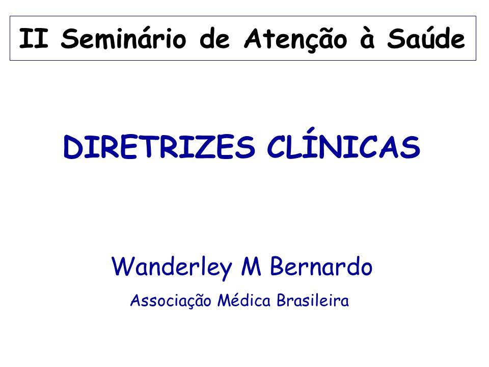 II Seminário de Atenção à Saúde DIRETRIZES CLÍNICAS Wanderley M Bernardo Associação Médica Brasileira