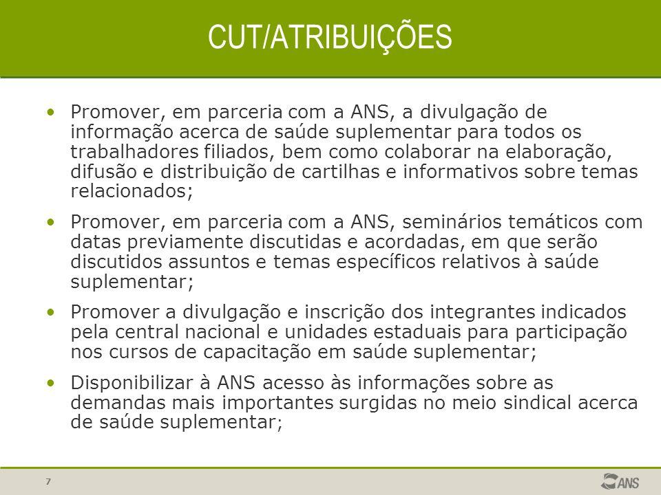 7 CUT/ATRIBUIÇÕES Promover, em parceria com a ANS, a divulgação de informação acerca de saúde suplementar para todos os trabalhadores filiados, bem co