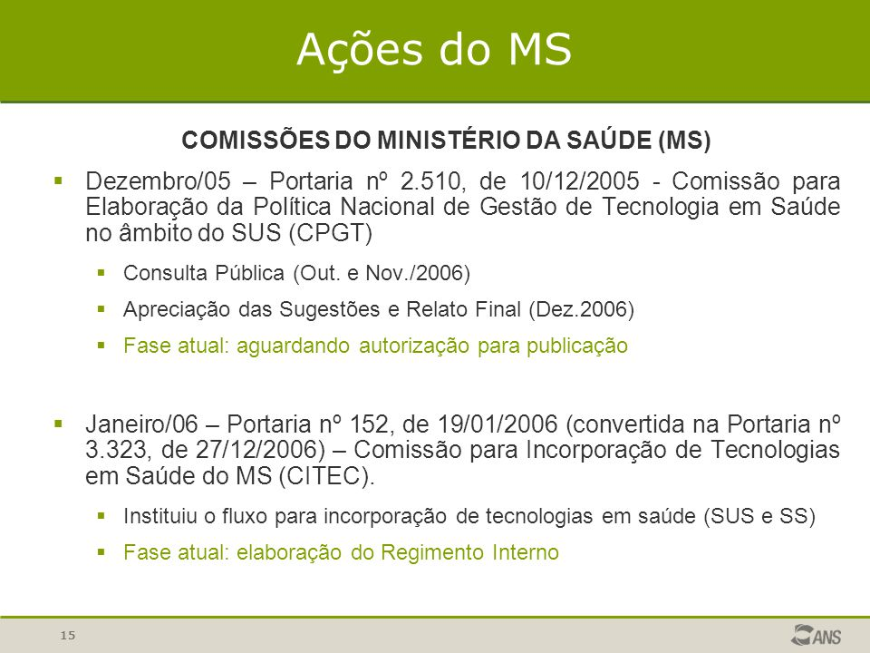 15 COMISSÕES DO MINISTÉRIO DA SAÚDE (MS)  Dezembro/05 – Portaria nº 2.510, de 10/12/2005 - Comissão para Elaboração da Política Nacional de Gestão de