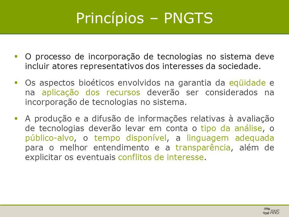 Princípios – PNGTS  O processo de incorporação de tecnologias no sistema deve incluir atores representativos dos interesses da sociedade.  Os aspect