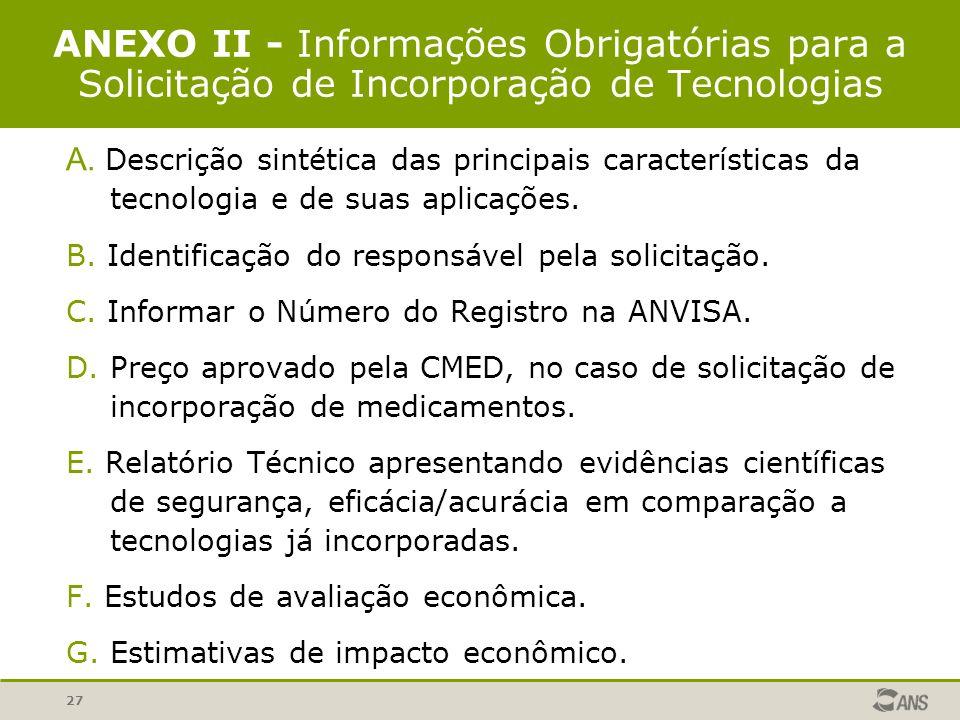 27 ANEXO II - Informações Obrigatórias para a Solicitação de Incorporação de Tecnologias A. Descrição sintética das principais características da tecn
