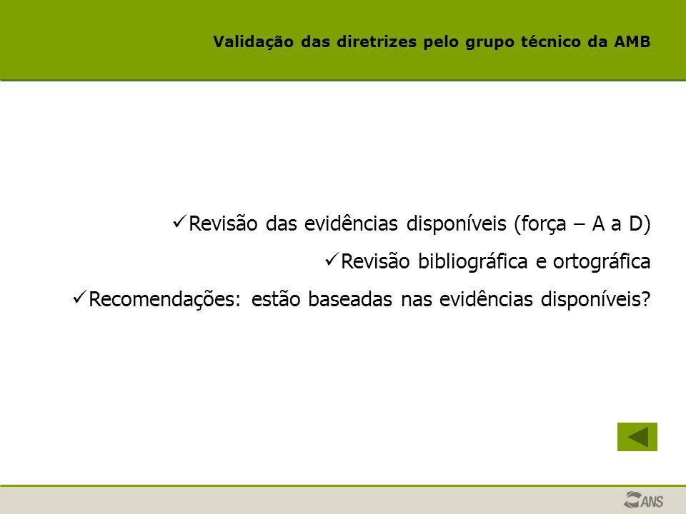 Validação das diretrizes pelo grupo técnico da AMB Revisão das evidências disponíveis (força – A a D) Revisão bibliográfica e ortográfica Recomendaçõe