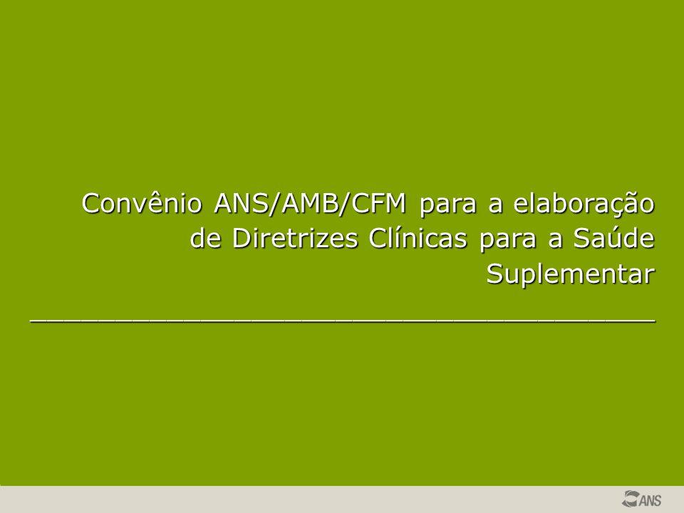 Duração: janeiro/2009 a junho/2010 Produto final: diretrizes clínicas relacionadas à prevenção, diagnóstico, tratamento e/ou reabilitação das doenças que mais acometem os usuários de planos de saúde.
