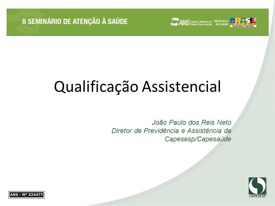 CAPESESP Qualificação Assistencial João Paulo dos Reis Neto Diretor de Previdência e Assistência da Capesesp/Capesaúde