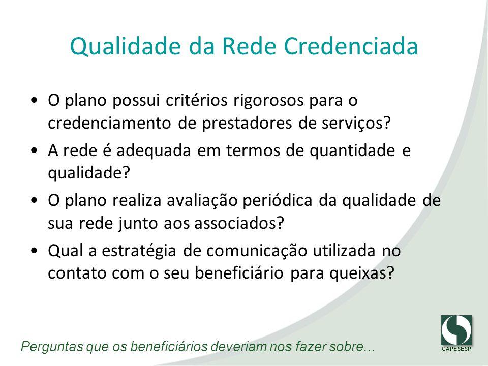 CAPESESP Qualidade da Rede Credenciada O plano possui critérios rigorosos para o credenciamento de prestadores de serviços? A rede é adequada em termo