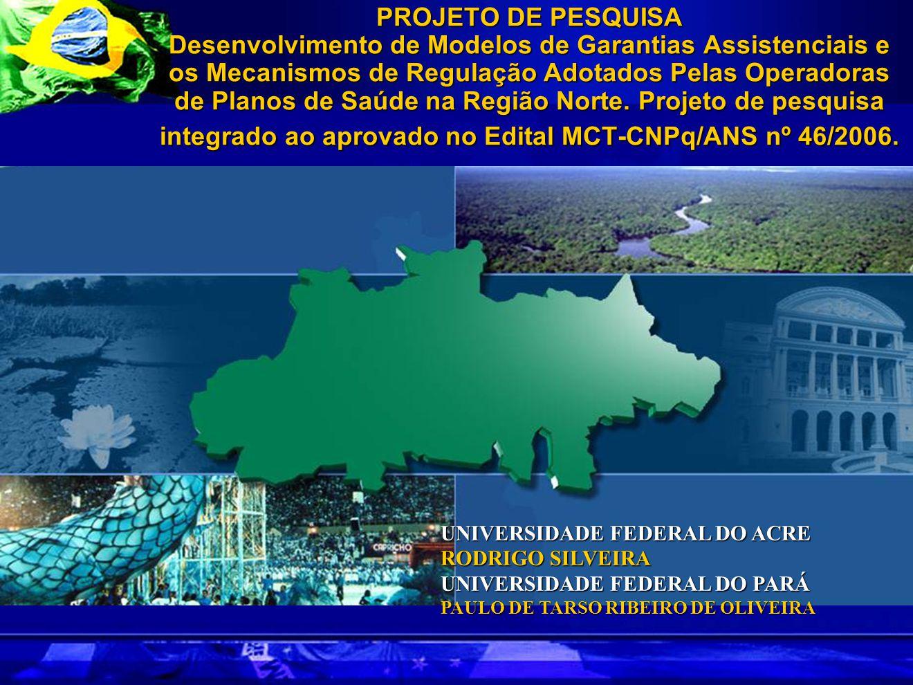 PROJETO DE PESQUISA Desenvolvimento de Modelos de Garantias Assistenciais e os Mecanismos de Regulação Adotados Pelas Operadoras de Planos de Saúde na Região Norte.