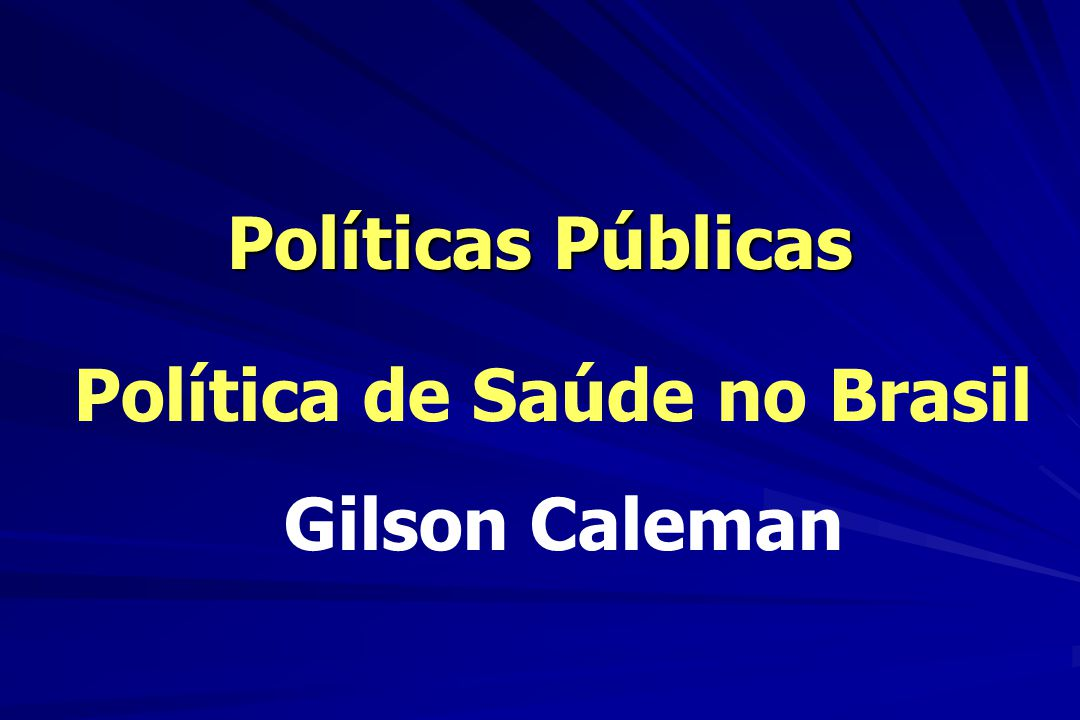 Políticas Públicas Política de Saúde no Brasil Gilson Caleman