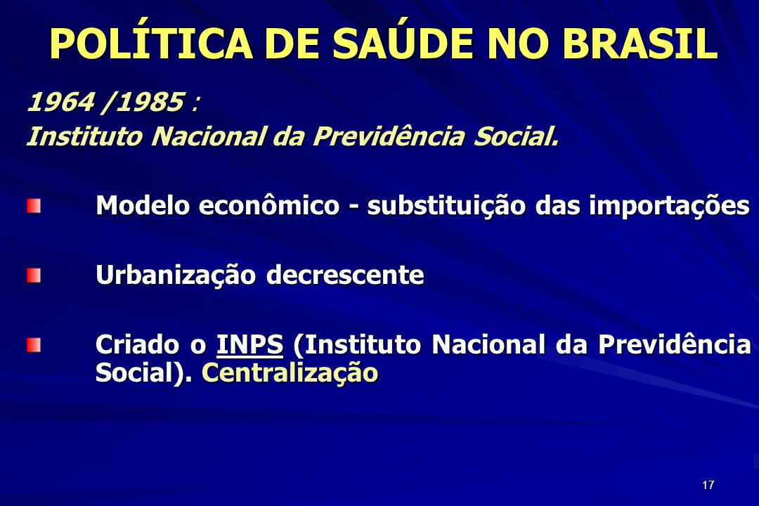 17 1964 /1985 : Instituto Nacional da Previdência Social. Modelo econômico - substituição das importações Urbanização decrescente Criado o INPS (Insti