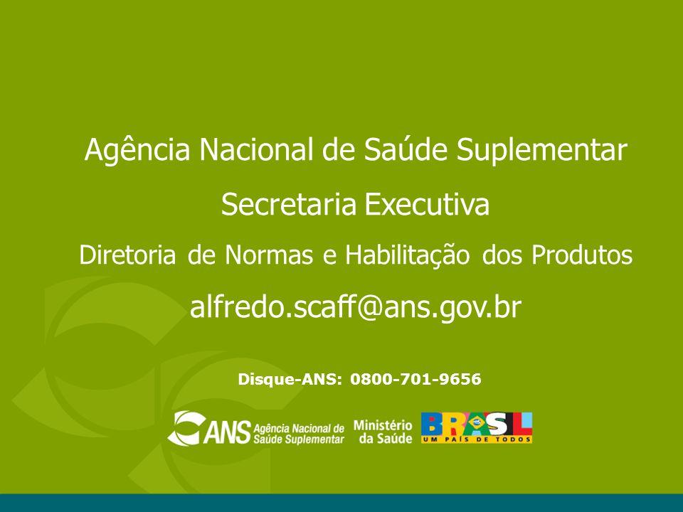 Disque-ANS: 0800-701-9656 Agência Nacional de Saúde Suplementar Secretaria Executiva Diretoria de Normas e Habilitação dos Produtos alfredo.scaff@ans.