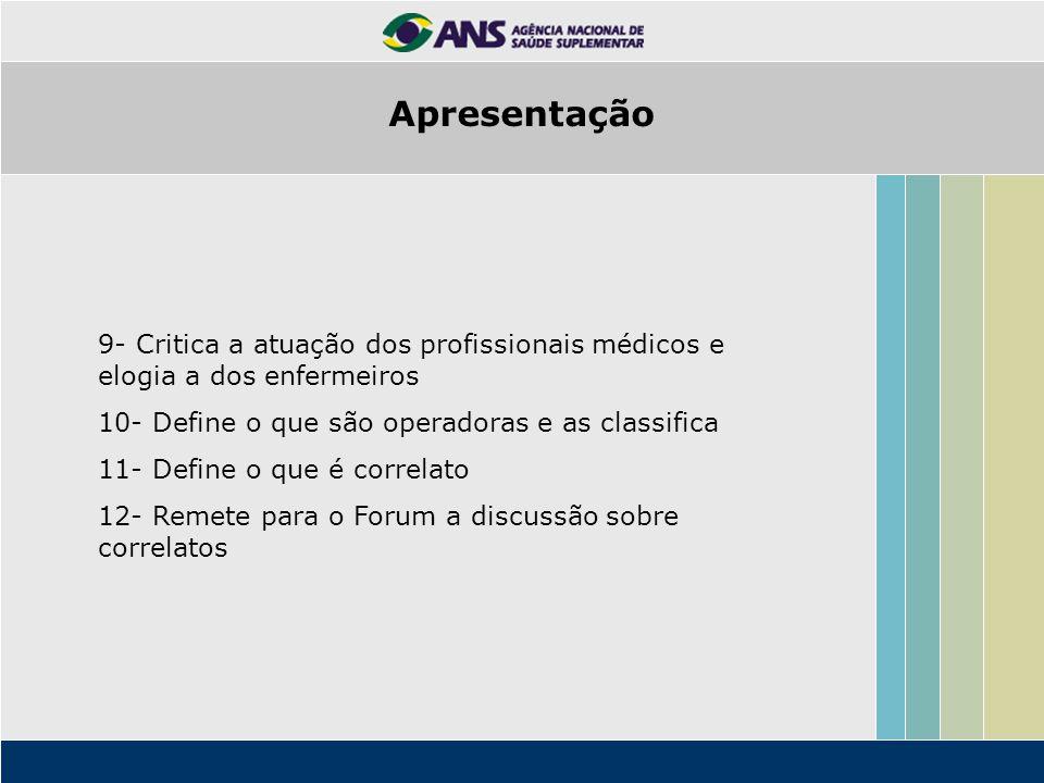 9- Critica a atuação dos profissionais médicos e elogia a dos enfermeiros 10- Define o que são operadoras e as classifica 11- Define o que é correlato