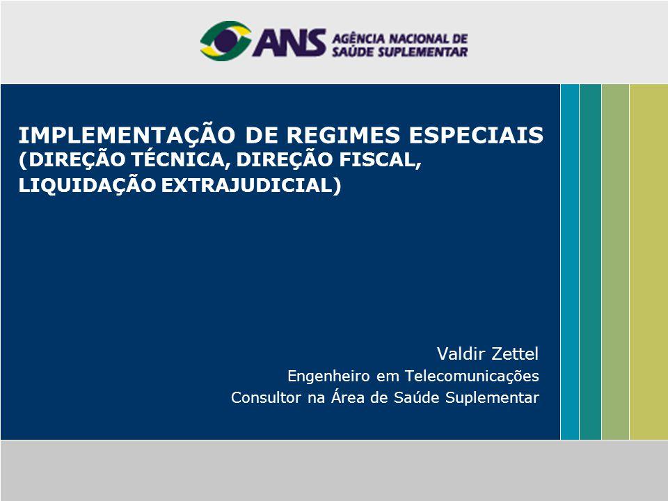 IMPLEMENTAÇÃO DE REGIMES ESPECIAIS (DIREÇÃO TÉCNICA, DIREÇÃO FISCAL, LIQUIDAÇÃO EXTRAJUDICIAL) Valdir Zettel Engenheiro em Telecomunicações Consultor