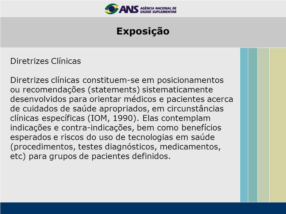 Diretrizes Clínicas Diretrizes clínicas constituem-se em posicionamentos ou recomendações (statements) sistematicamente desenvolvidos para orientar mé