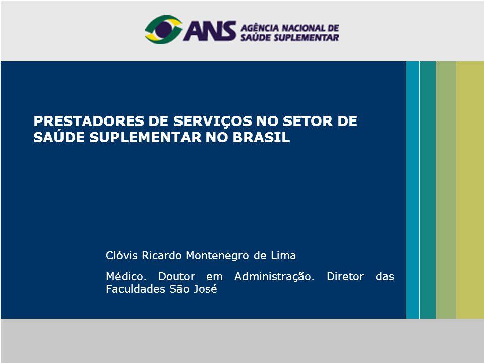 PRESTADORES DE SERVIÇOS NO SETOR DE SAÚDE SUPLEMENTAR NO BRASIL Clóvis Ricardo Montenegro de Lima Médico. Doutor em Administração. Diretor das Faculda