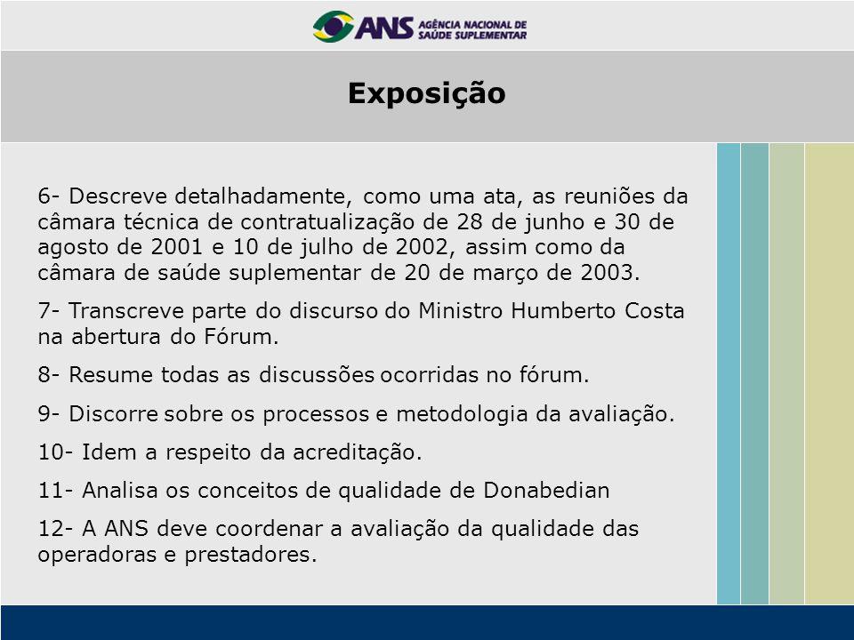6- Descreve detalhadamente, como uma ata, as reuniões da câmara técnica de contratualização de 28 de junho e 30 de agosto de 2001 e 10 de julho de 200
