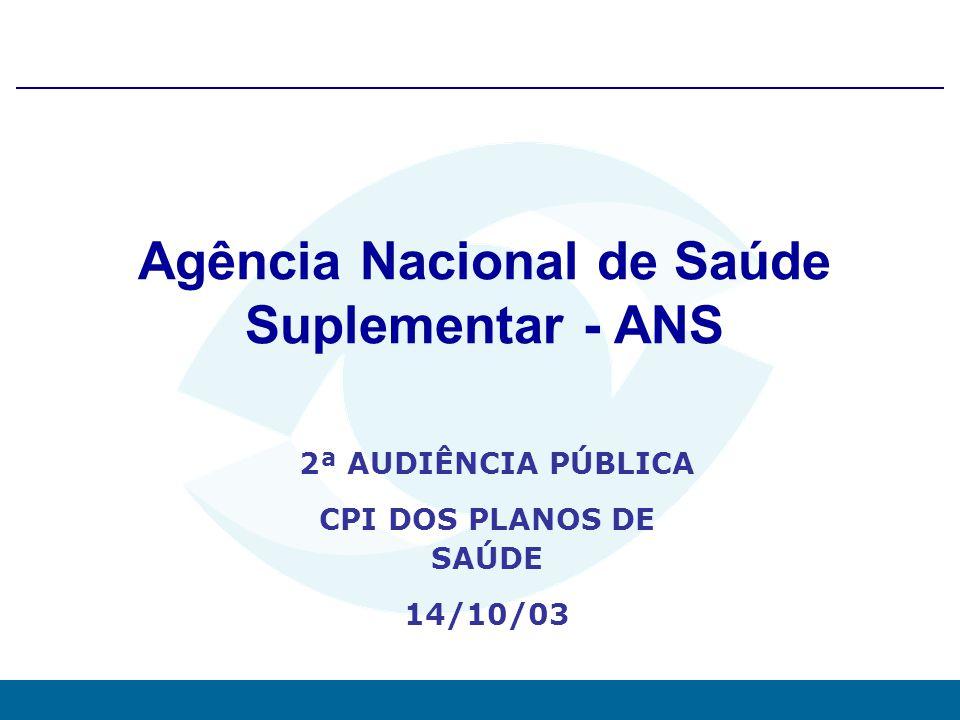 0 Agência Nacional de Saúde Suplementar - ANS 2ª AUDIÊNCIA PÚBLICA CPI DOS PLANOS DE SAÚDE 14/10/03