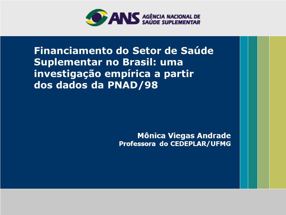 Financiamento do Setor de Saúde Suplementar no Brasil: uma investigação empírica a partir dos dados da PNAD/98 Mônica Viegas Andrade Professora do CED
