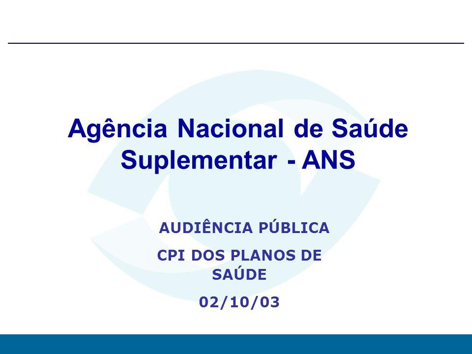 0 Agência Nacional de Saúde Suplementar - ANS AUDIÊNCIA PÚBLICA CPI DOS PLANOS DE SAÚDE 02/10/03