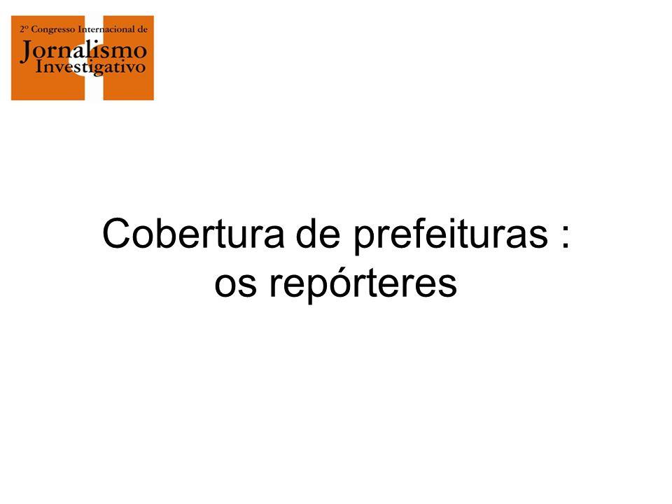 Cobertura de prefeituras : os repórteres
