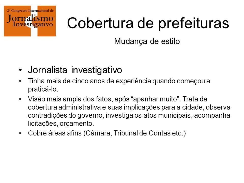 Cobertura de prefeituras Mudança de estilo Jornalista investigativo Tinha mais de cinco anos de experiência quando começou a praticá-lo.