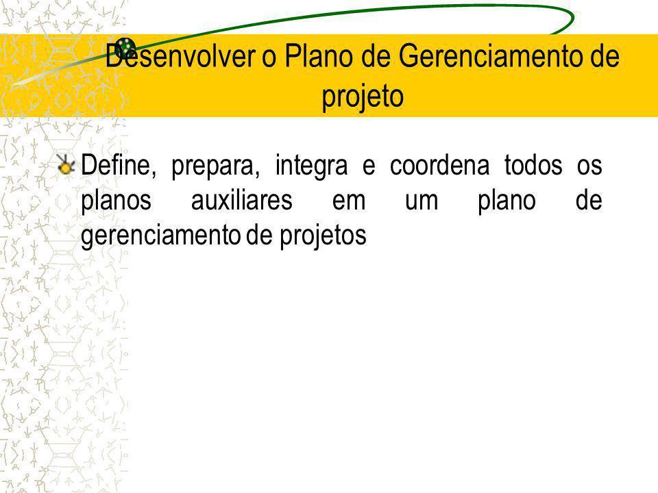 Desenvolver o Plano de Gerenciamento de projeto Define, prepara, integra e coordena todos os planos auxiliares em um plano de gerenciamento de projeto