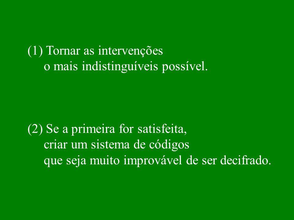 (1) Tornar as intervenções o mais indistinguíveis possível.