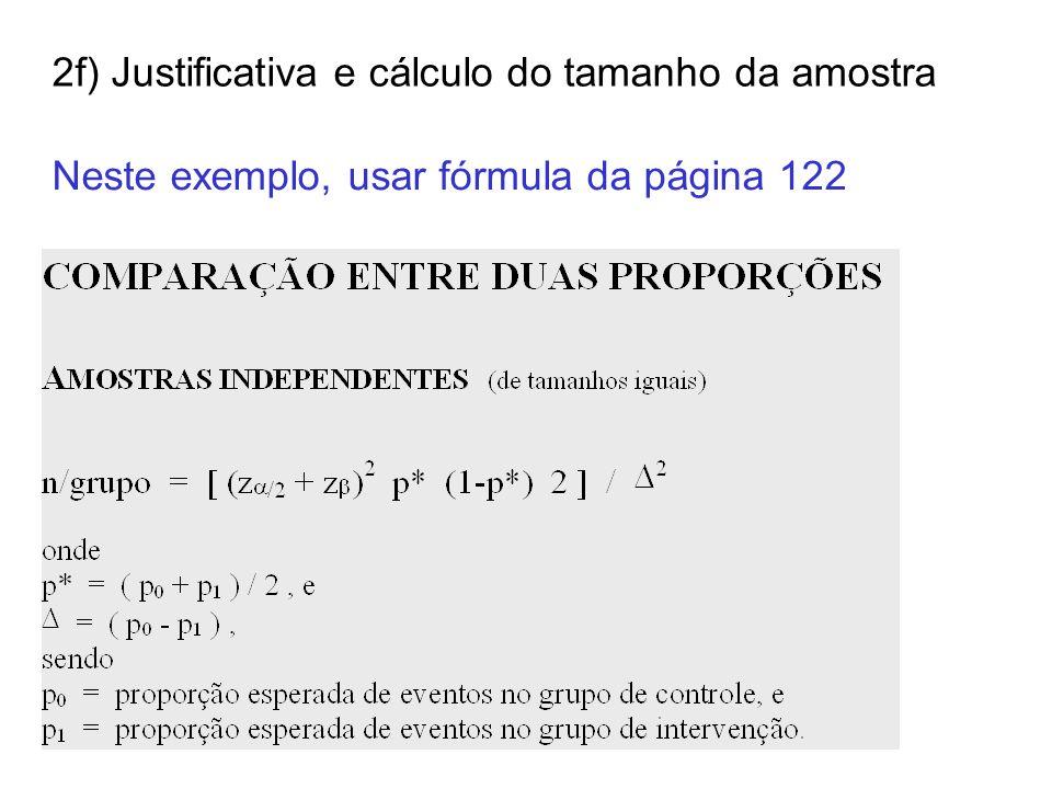 2f) Justificativa e cálculo do tamanho da amostra Neste exemplo, usar fórmula da página 122