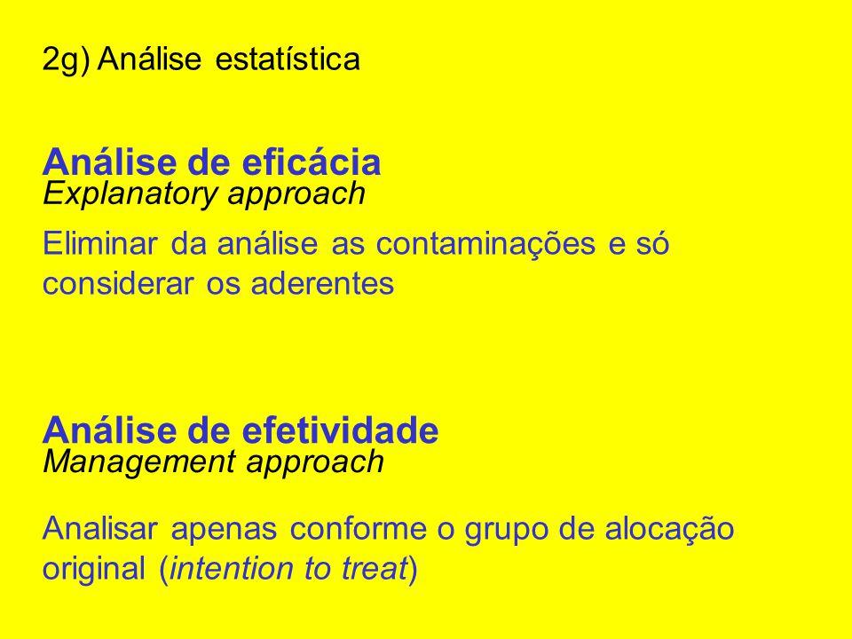 2g) Análise estatística Análise de eficácia Explanatory approach Análise de efetividade Management approach Eliminar da análise as contaminações e só considerar os aderentes Analisar apenas conforme o grupo de alocação original (intention to treat)
