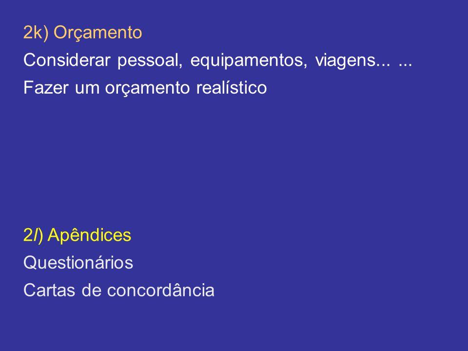 2k) Orçamento 2l) Apêndices Questionários Cartas de concordância Considerar pessoal, equipamentos, viagens......