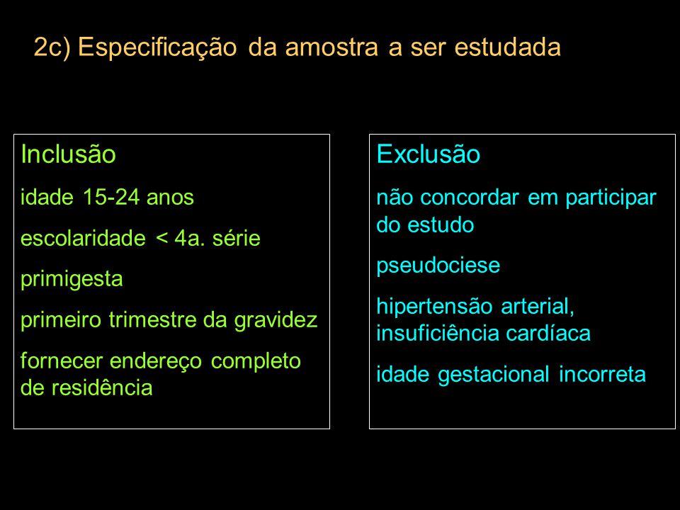 2c) Especificação da amostra a ser estudada Inclusão idade 15-24 anos escolaridade < 4a.