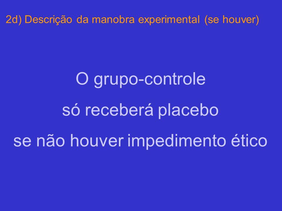 O grupo-controle só receberá placebo se não houver impedimento ético 2d) Descrição da manobra experimental (se houver)