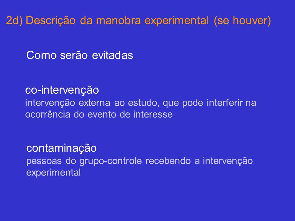 Como serão evitadas co-intervenção intervenção externa ao estudo, que pode interferir na ocorrência do evento de interesse contaminação pessoas do grupo-controle recebendo a intervenção experimental 2d) Descrição da manobra experimental (se houver)
