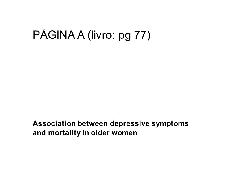 PÁGINA A (livro: pg 77) Association between depressive symptoms and mortality in older women