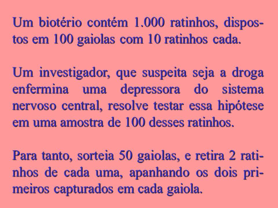Um biotério contém 1.000 ratinhos, dispos- tos em 100 gaiolas com 10 ratinhos cada.