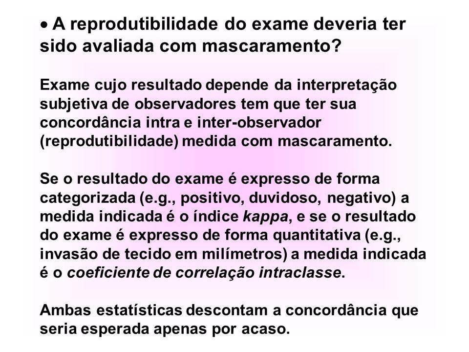  A reprodutibilidade do exame deveria ter sido avaliada com mascaramento? Exame cujo resultado depende da interpretação subjetiva de observadores tem