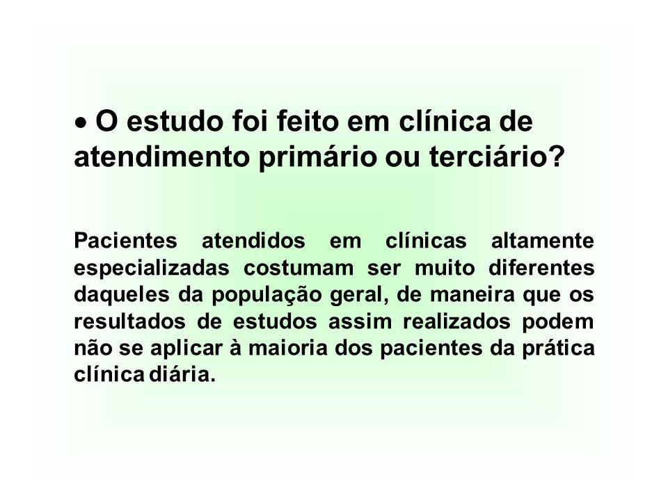 O estudo foi feito em clínica de atendimento primário ou terciário? Pacientes atendidos em clínicas altamente especializadas costumam ser muito dife