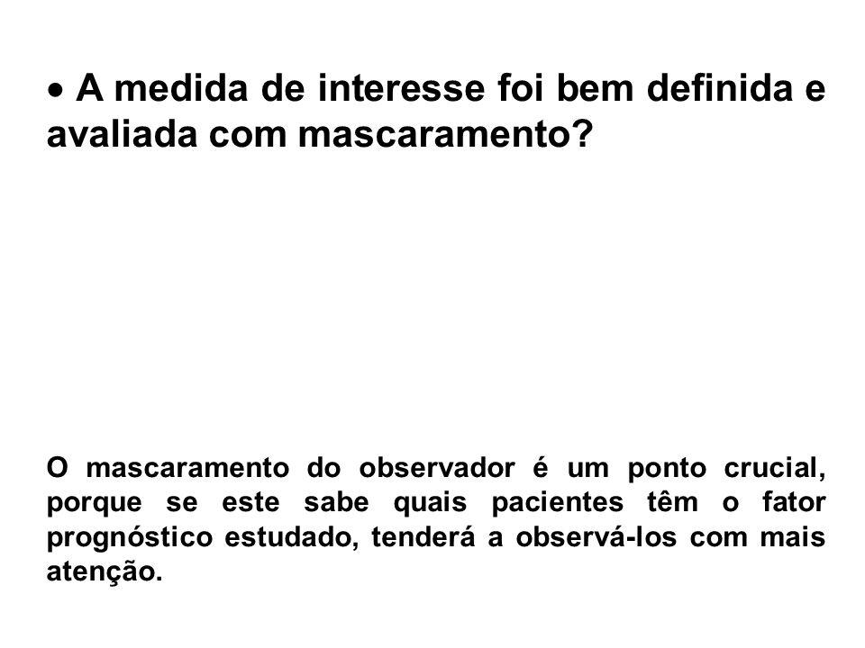  A medida de interesse foi bem definida e avaliada com mascaramento? Por exemplo, se num estudo sobre o prognóstico de pacientes com isquemia cerebra