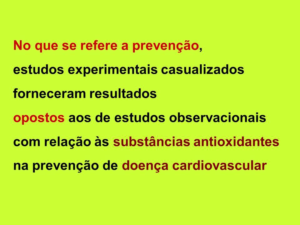 No que se refere a prevenção, estudos experimentais casualizados forneceram resultados opostos aos de estudos observacionais com relação às substâncias antioxidantes na prevenção de doença cardiovascular