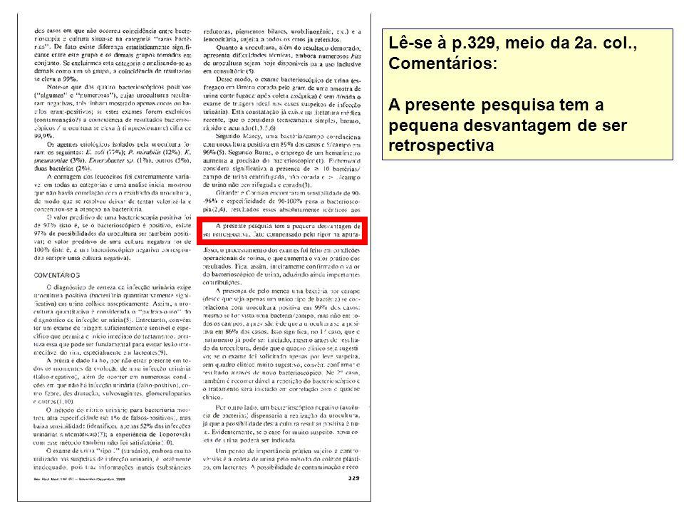 Lê-se à p.329, meio da 2a. col., Comentários: A presente pesquisa tem a pequena desvantagem de ser retrospectiva