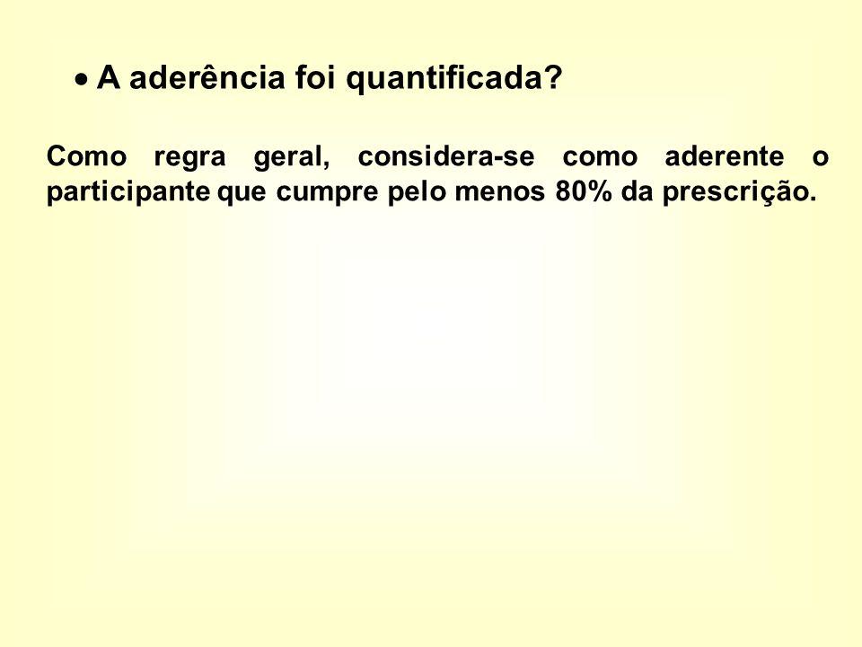 Como regra geral, considera-se como aderente o participante que cumpre pelo menos 80% da prescrição.