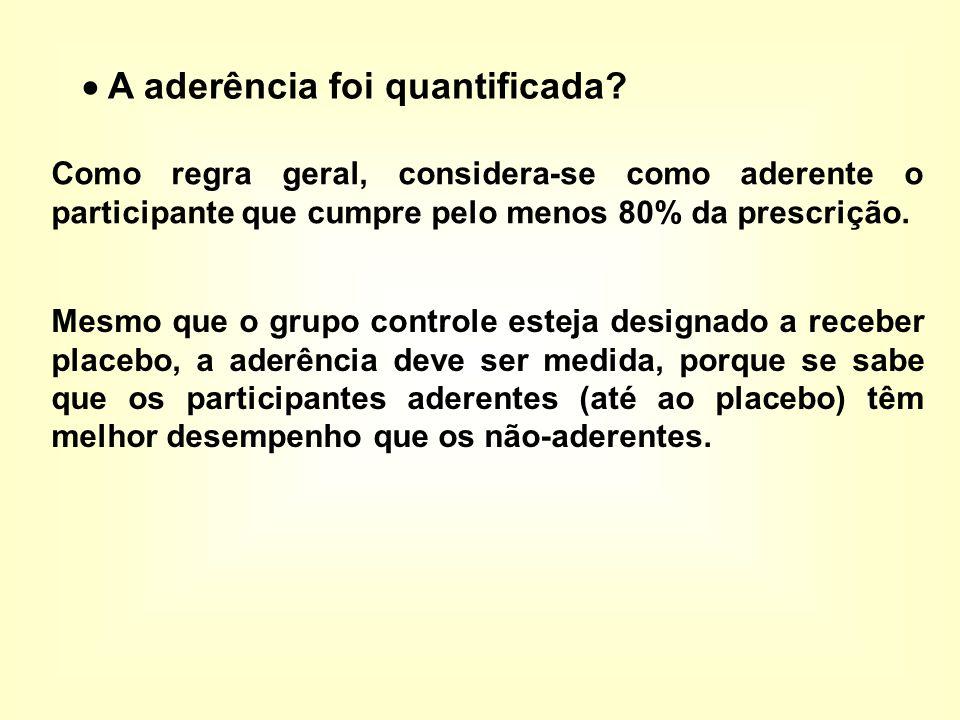  A aderência foi quantificada? Como regra geral, considera-se como aderente o participante que cumpre pelo menos 80% da prescrição. Mesmo que o grupo