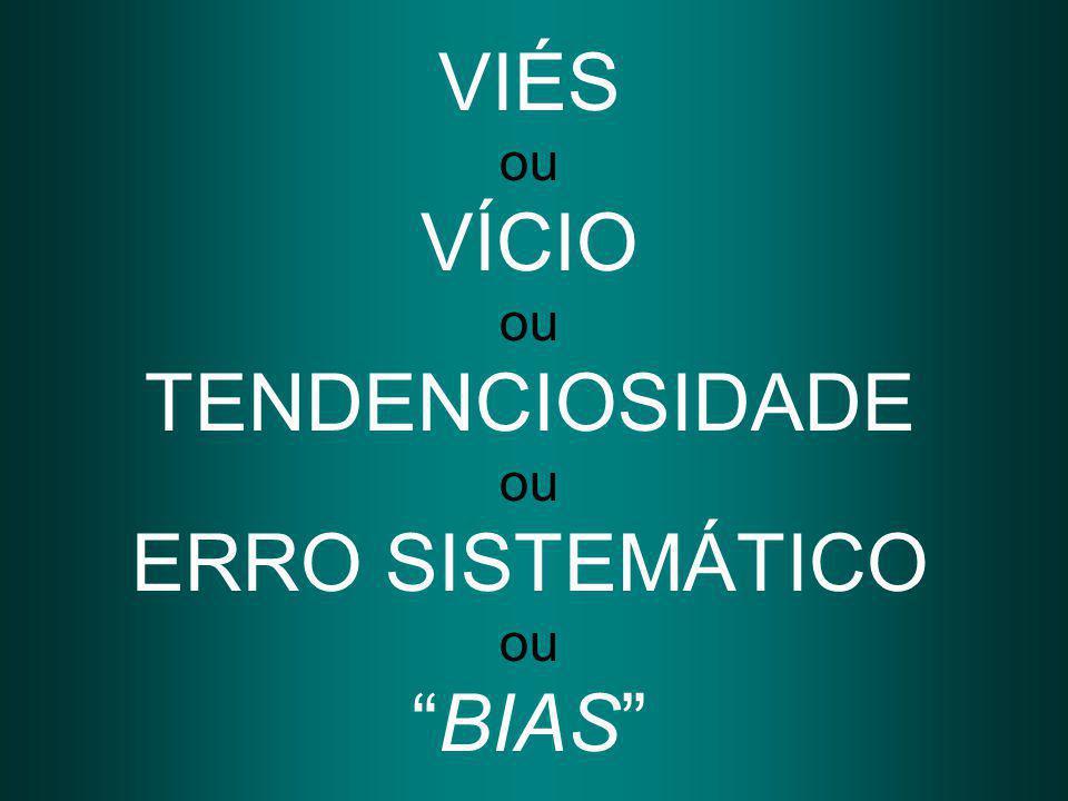 "VIÉS ou VÍCIO ou TENDENCIOSIDADE ou ERRO SISTEMÁTICO ou ""BIAS"""